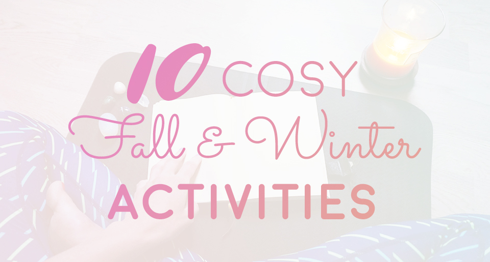 Cosy Fall and Winter Activities // http://BananaBloom.com
