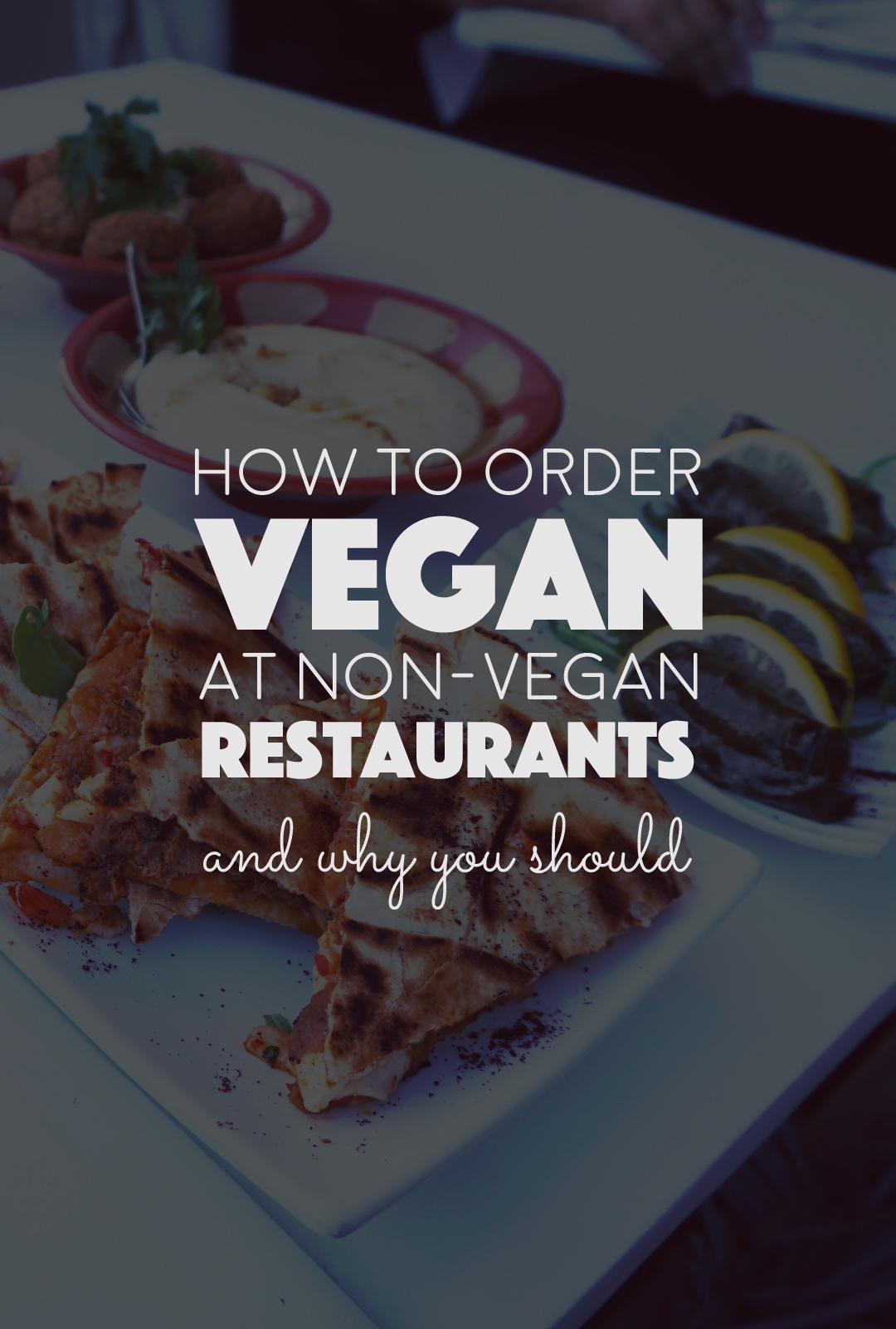 How To Order Vegan At Non-Vegan Restaurants (and why you should) |http://BananaBloom.com Vegan Food, Plant based food, nutrition, health, restaurants, dining out as a vegan.