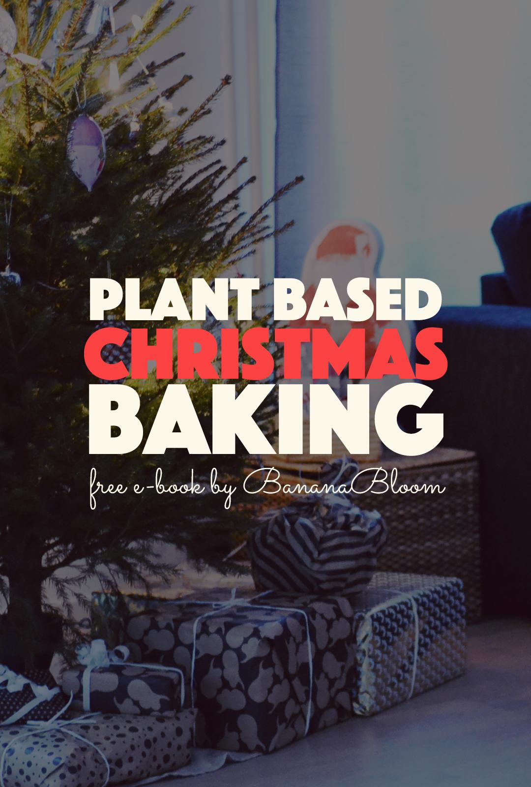 The Plant Based Christmas Baking E-book by Banana Bloom |http://BananaBloom.com