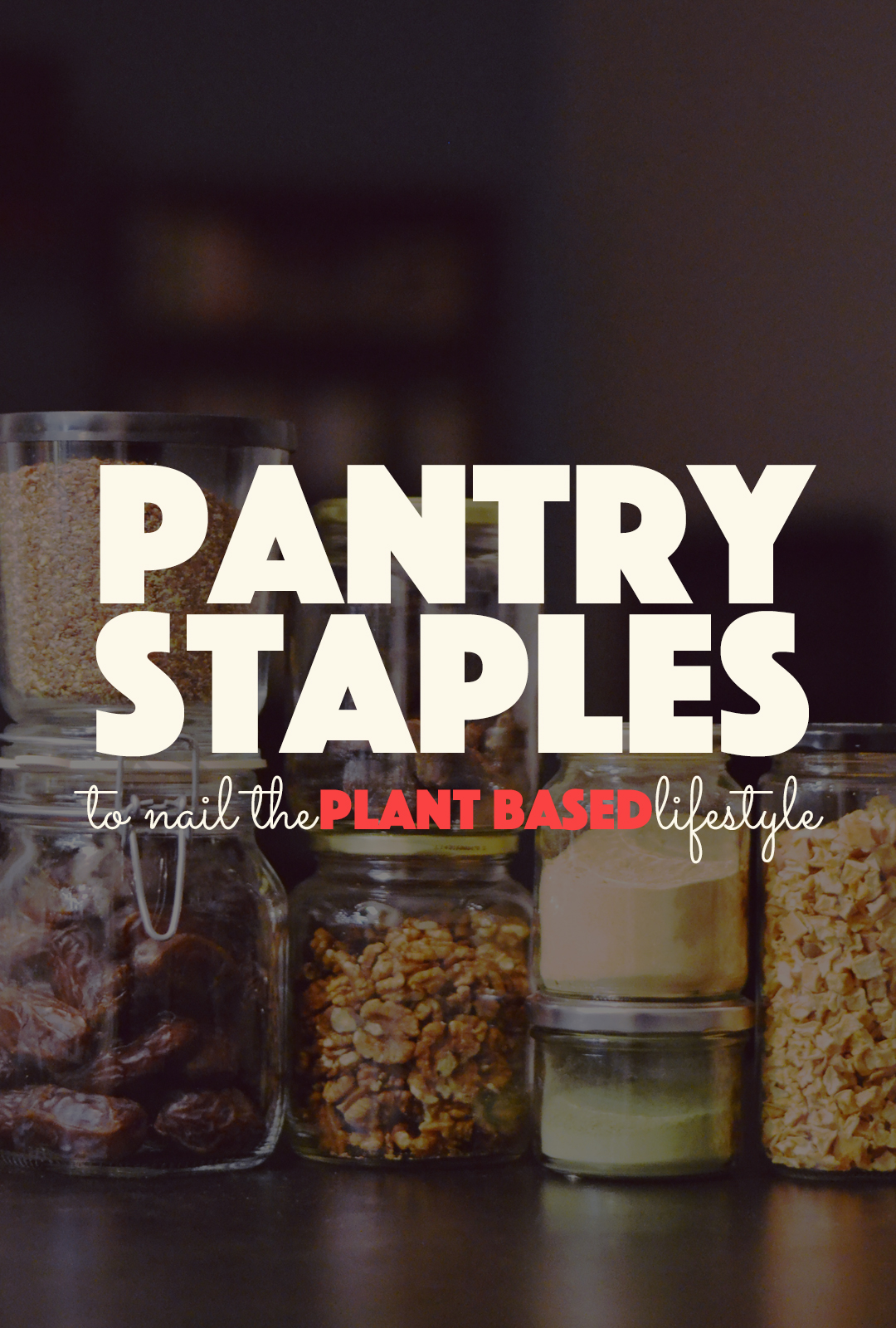 Pantry Staples to Nail The Plant Based Lifestyle | http://BananaBloom.com #veganpantry #vegan #plantbased