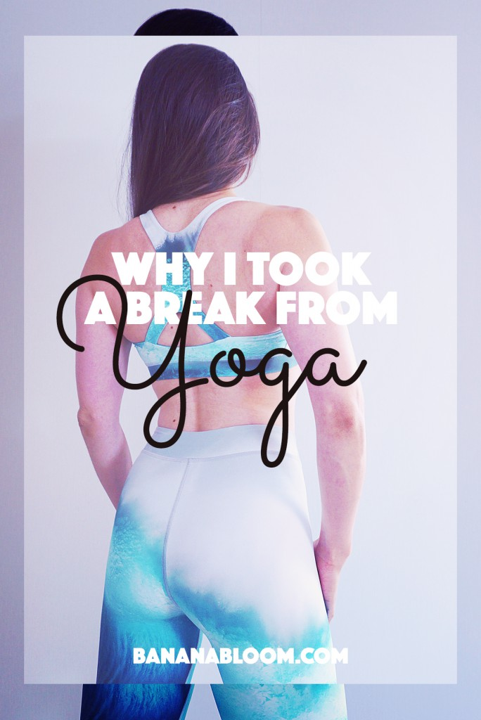 Why I Took A Break from Yoga | http://BananaBloom.com #yoga #exercise #fitness