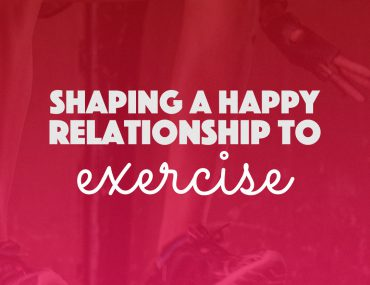 Shaping a Happy Relationship to Exercise | BananaBloom.com