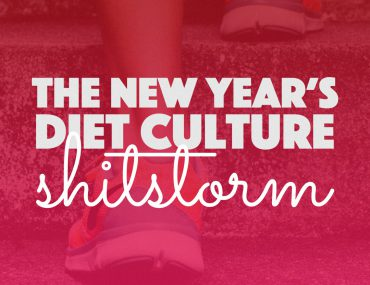 The New Year's Diet Culture Shitstorm  http://BananaBloom.com