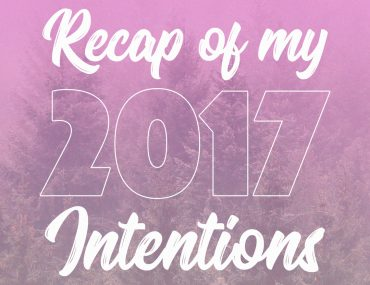 Recap of my 2017 Intentions || http://BananaBloom.com
