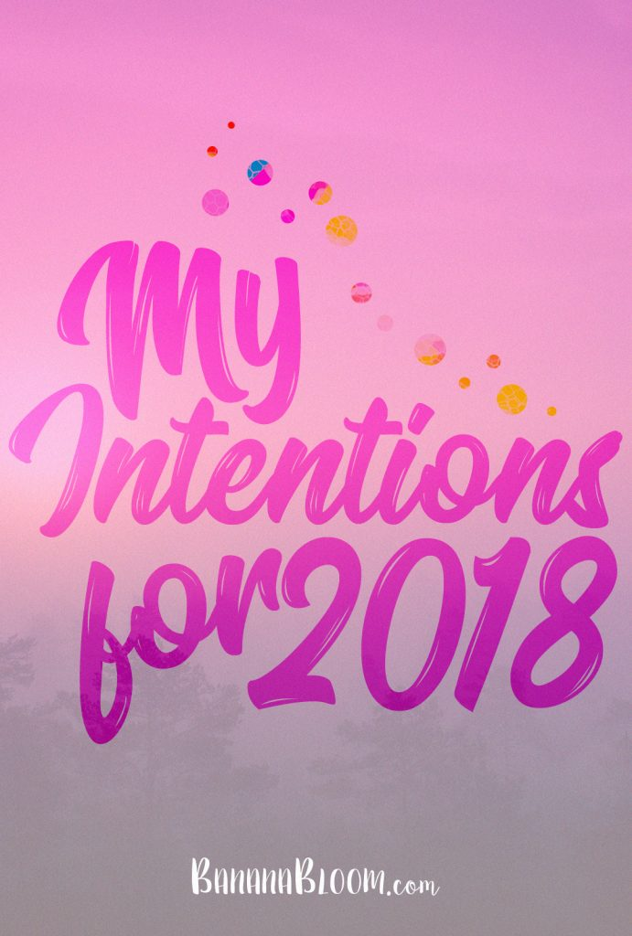 My Intentions for 2018 || http://BananaBloom.com